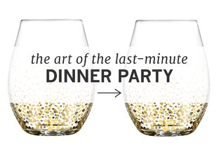 The Art of the Last-Minute Dinner Party