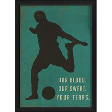 Our Blood Our Sweat Your Tears Framed Graphic Art