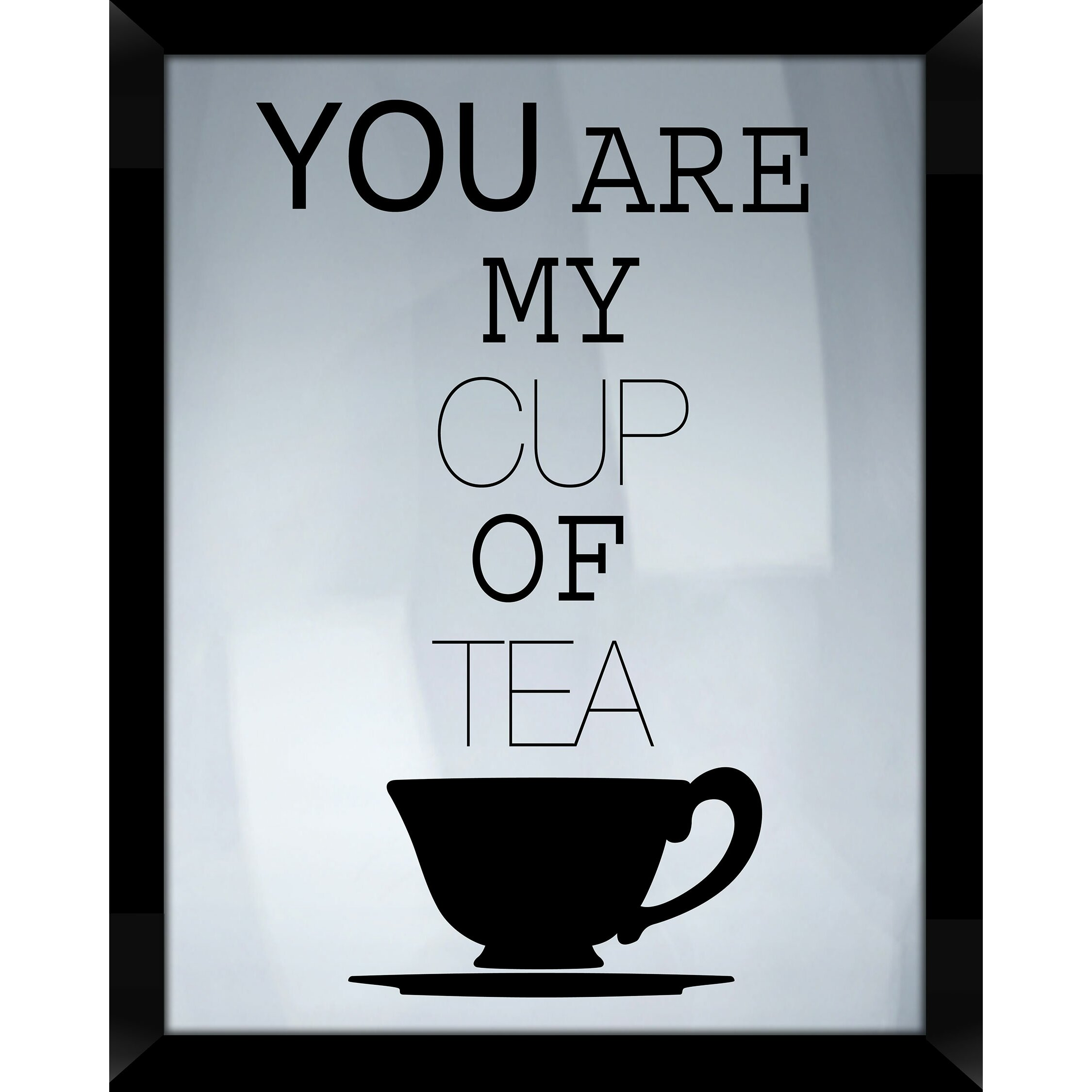 ptm images you are my cup of tea framed textual art wayfair. Black Bedroom Furniture Sets. Home Design Ideas